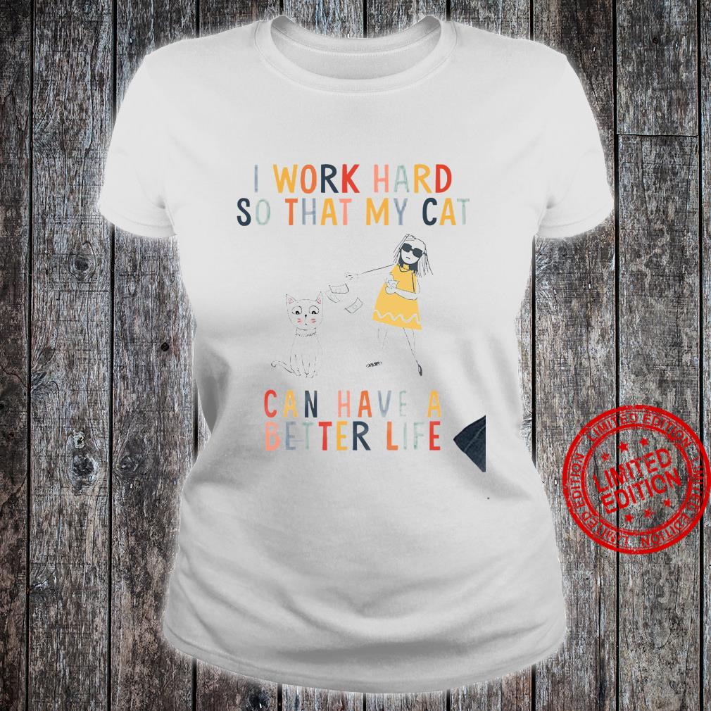 I Work Hard So That My Cat Can Have A Better Life Shirt ladies tee