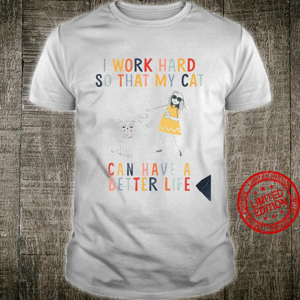 I Work Hard So That My Cat Can Have A Better Life Shirt unisex