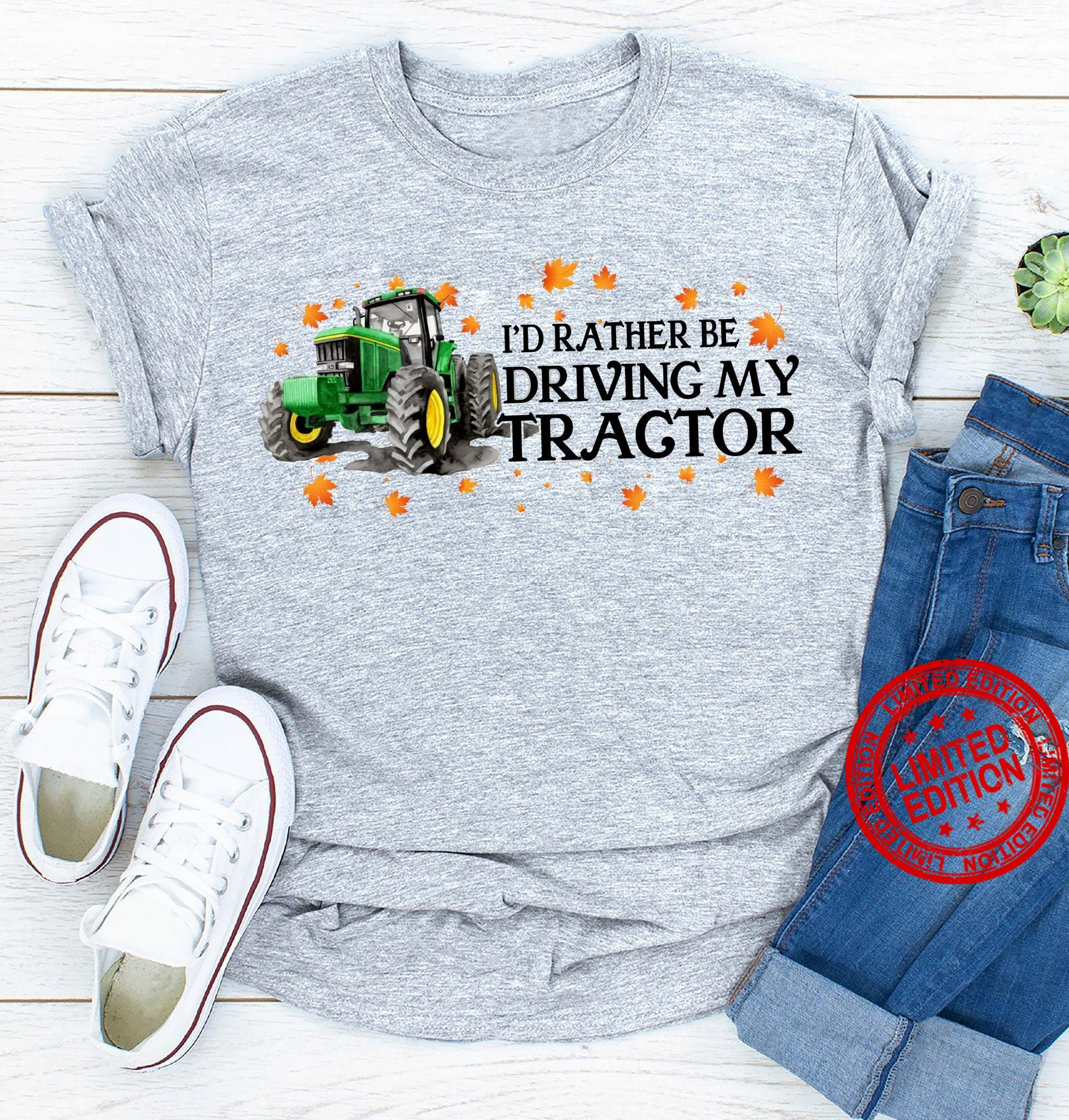 I'd Rather Be Driving My Tractor Shirt