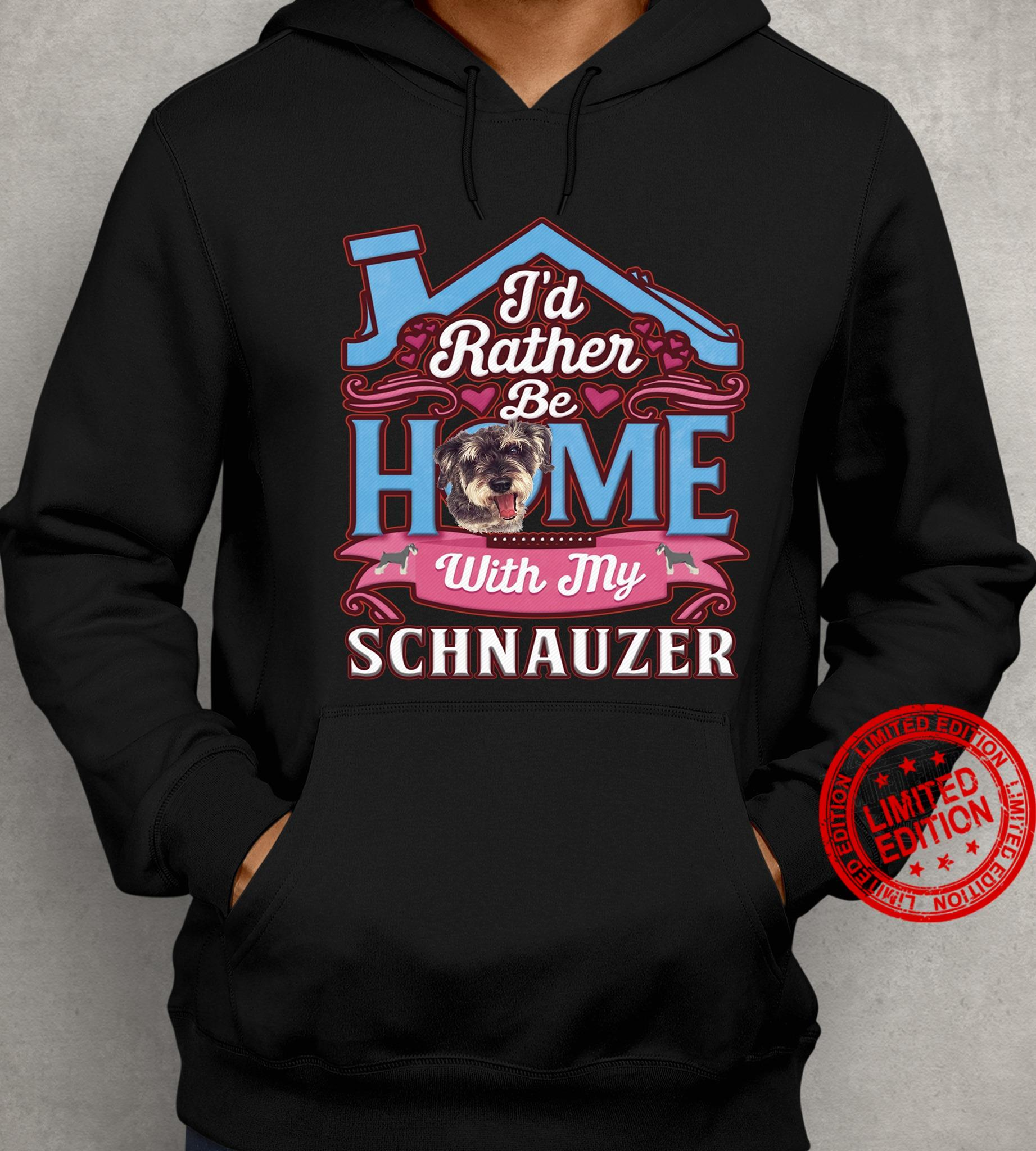 I'd Rather Be Home With My Schnauzer Shirt
