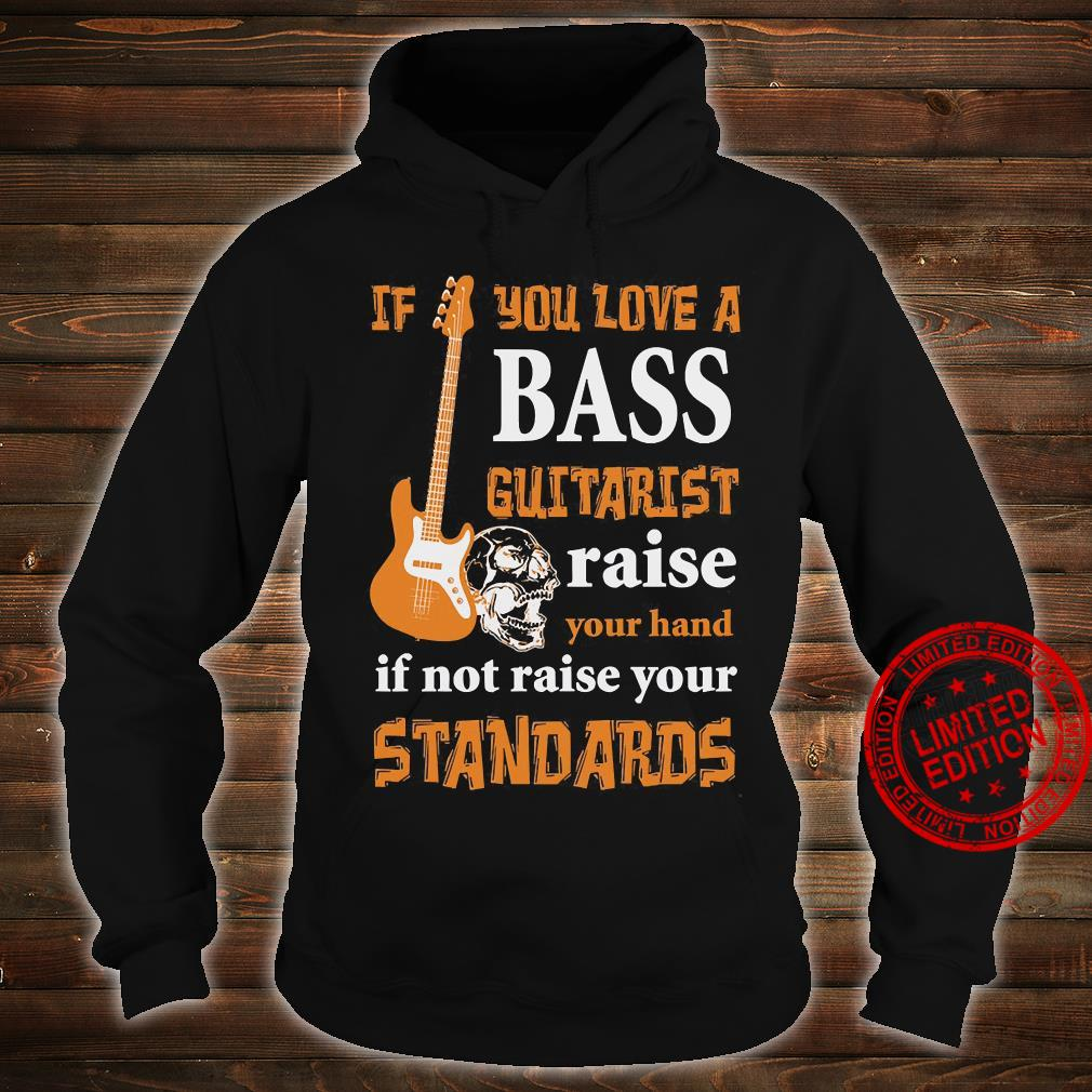 If You Love A Bass Guitarist Raise Your Hand If Not Raise Your Standards Shirt hoodie
