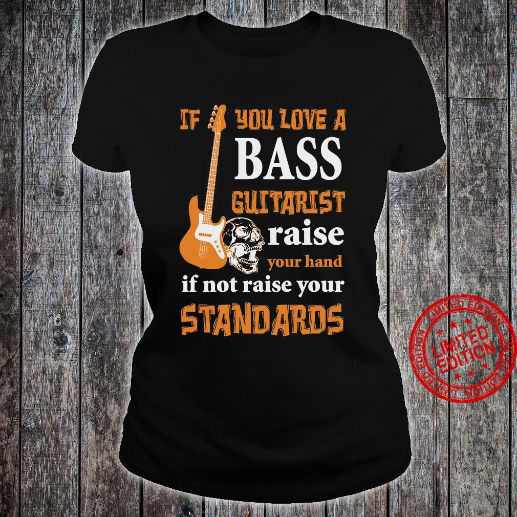 If You Love A Bass Guitarist Raise Your Hand If Not Raise Your Standards Shirt ladies tee