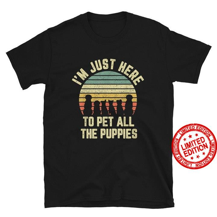 I'm Just Here To Pet All The Puppies Shirt