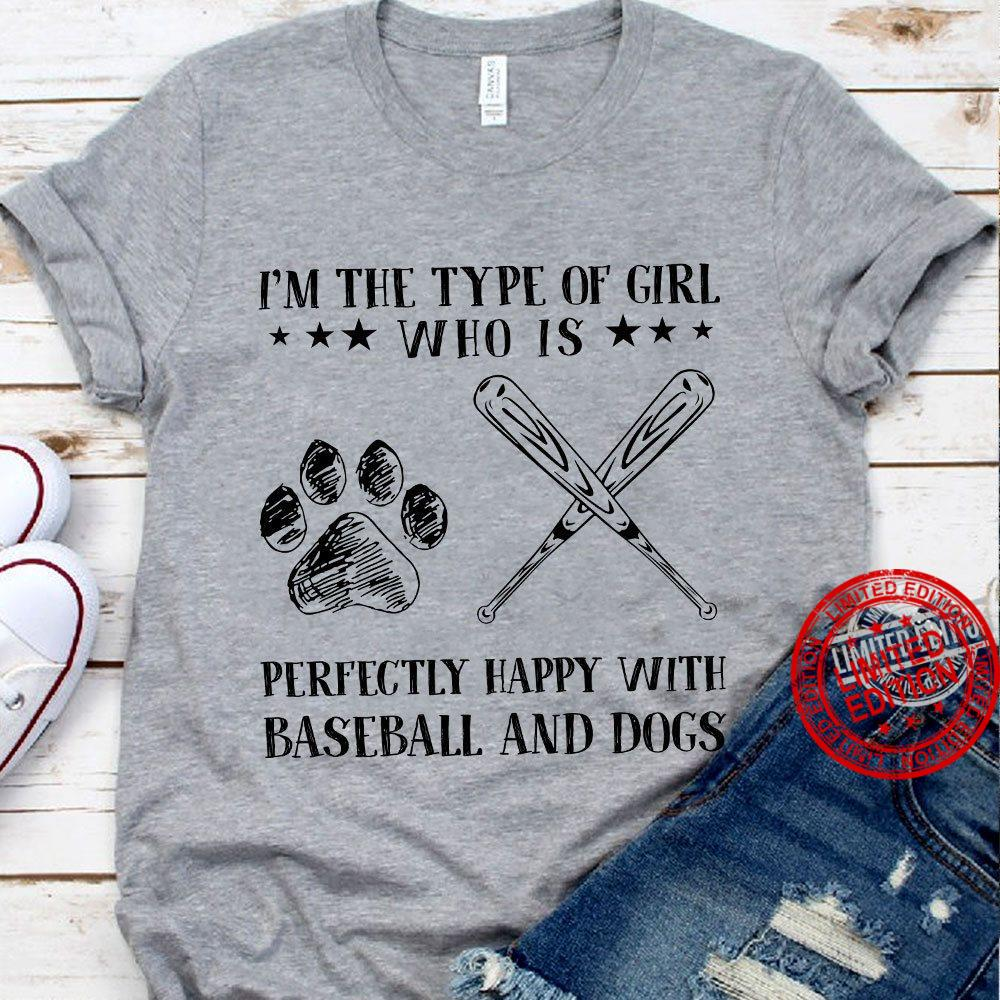 I'm The Type Of Girl Who Is Perfectly Happy With Baseball And Dogs Shirt