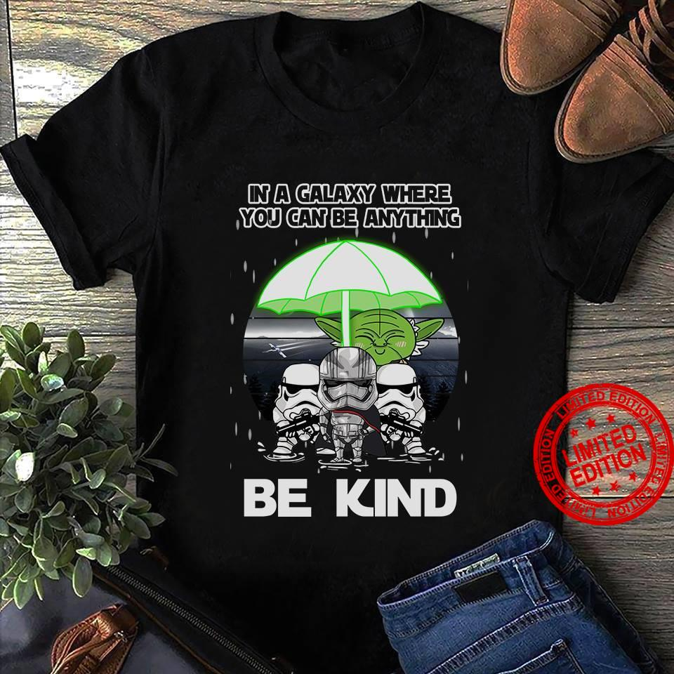 In A Galaxy Where You Can Be Anything Be Kind Shirt