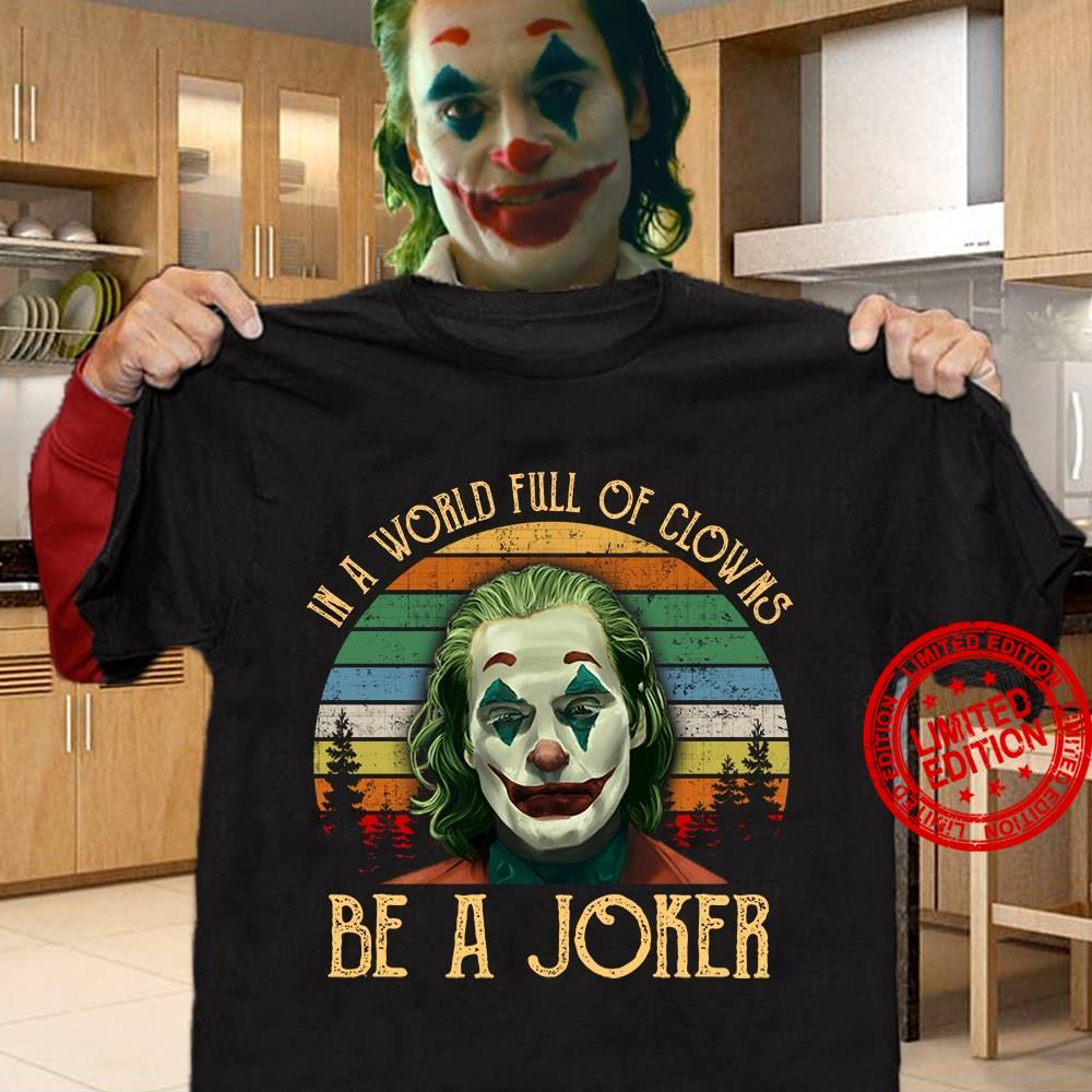 In A World Full Of Clowns Be A Joker Shirt