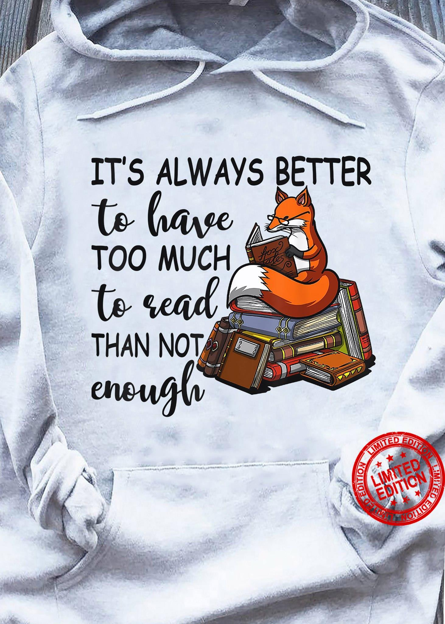 It's Always Better To Have Too Much To Read Than Not Enough Shirt