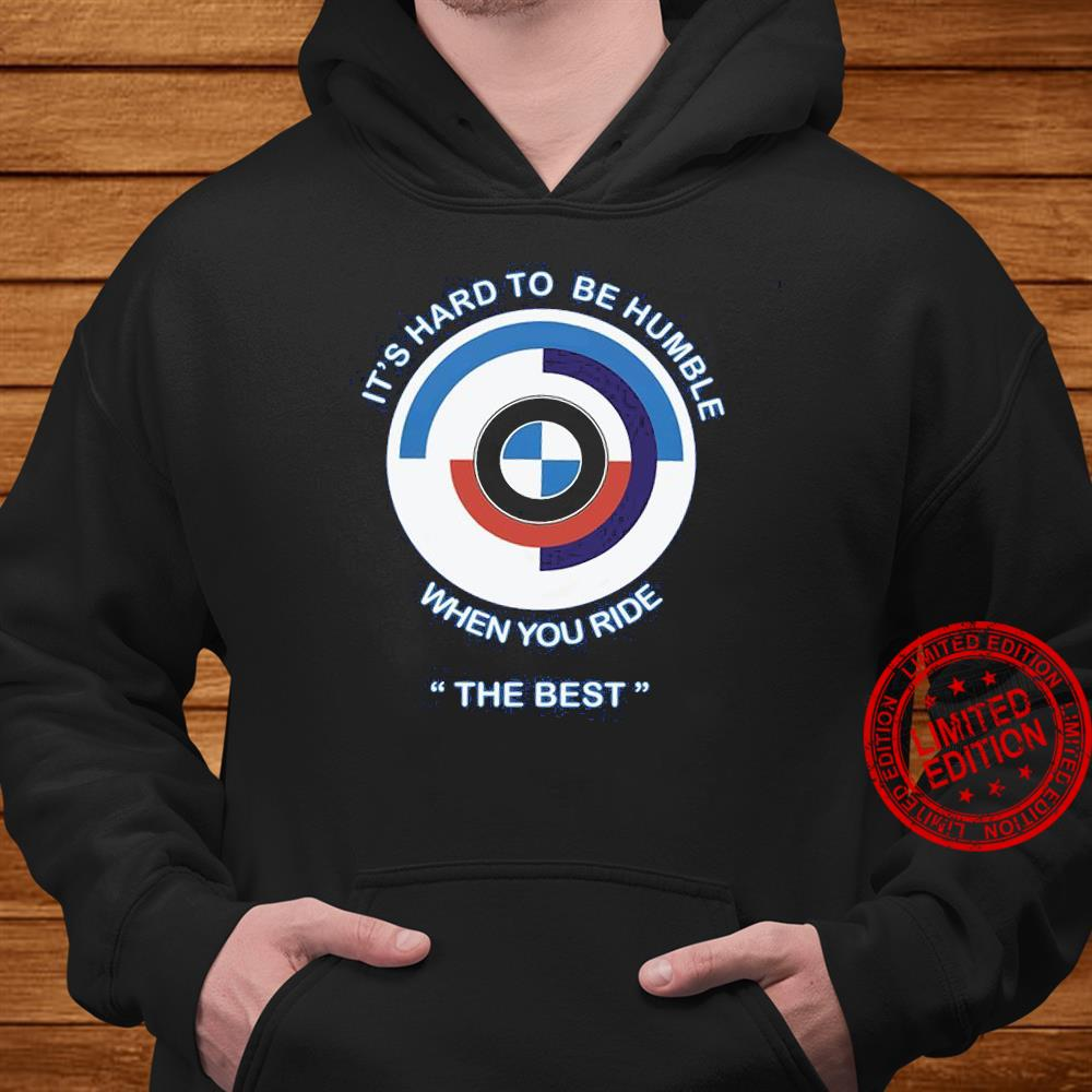 It's Hard To Be Humble When You Ride The Best Shirt hoodie