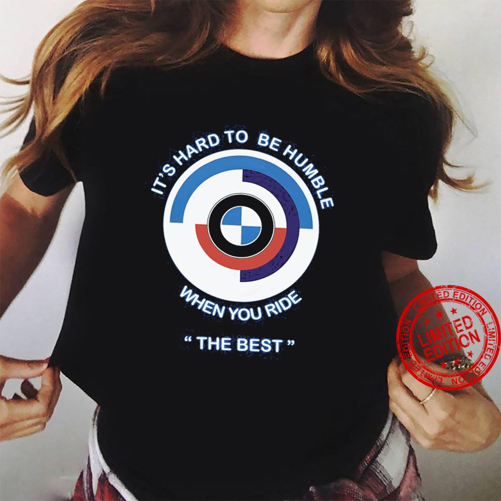 It's Hard To Be Humble When You Ride The Best Shirt ladies tee