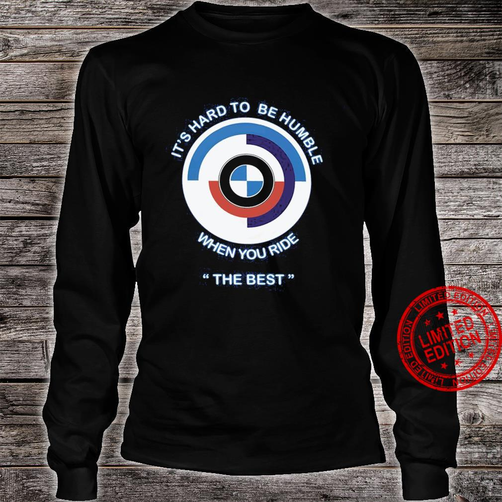 It's Hard To Be Humble When You Ride The Best Shirt long sleeved