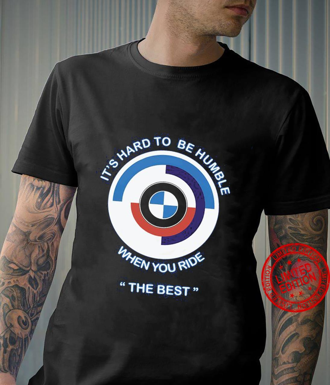 It's Hard To Be Humble When You Ride The Best Shirt unisex