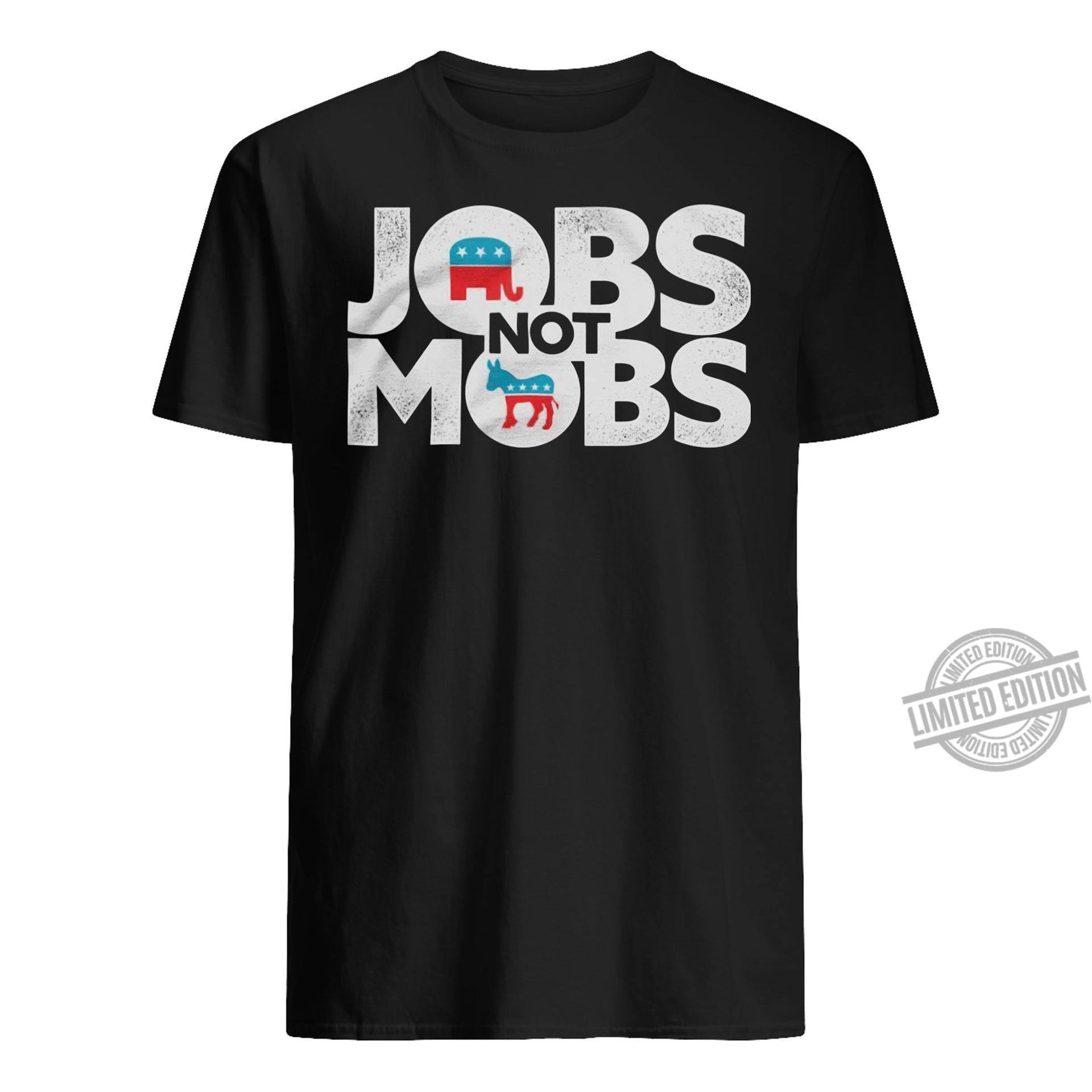 JOBS not MOBS – Vote for JOBS not MOBS Shirt