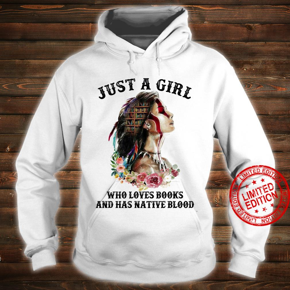 Just A Girl Who Loves Books And Has Native Blood Shirt hoodie