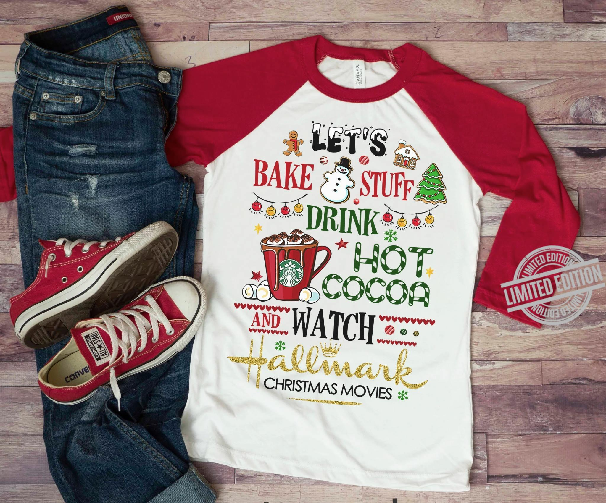 Let's Bake Stuff Drink Hot Cocoa And Watch Hallmark Christmas Movies Shirt
