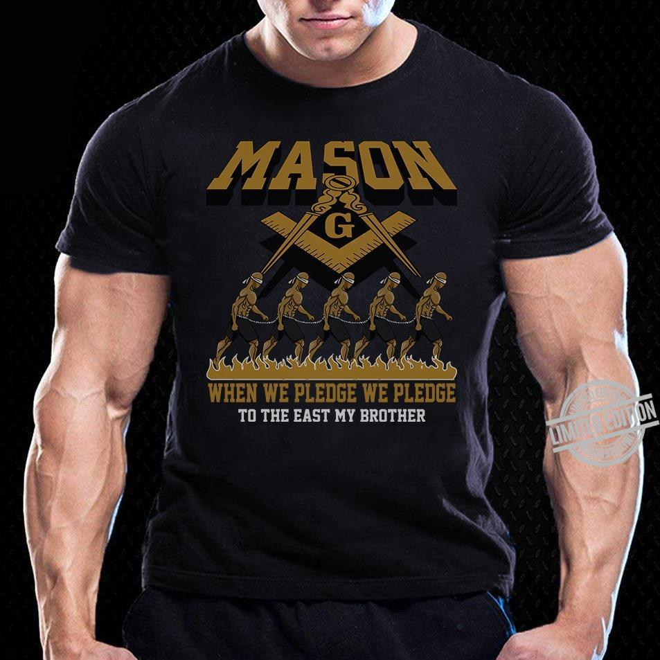 Mason When We Pledge We Pledge To The East My Brother Shirt