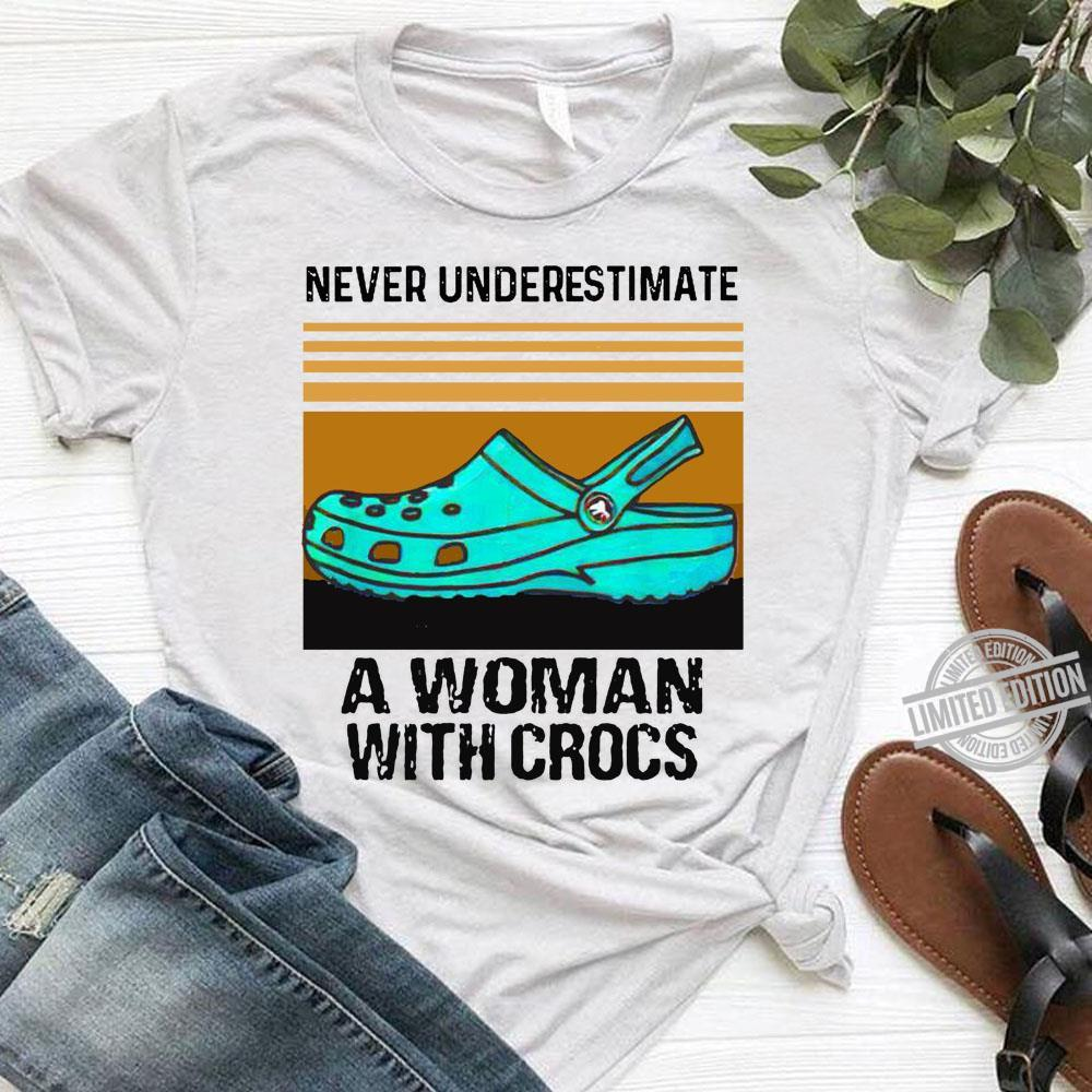 Never Underestimate A Woman With Crocs Shirt