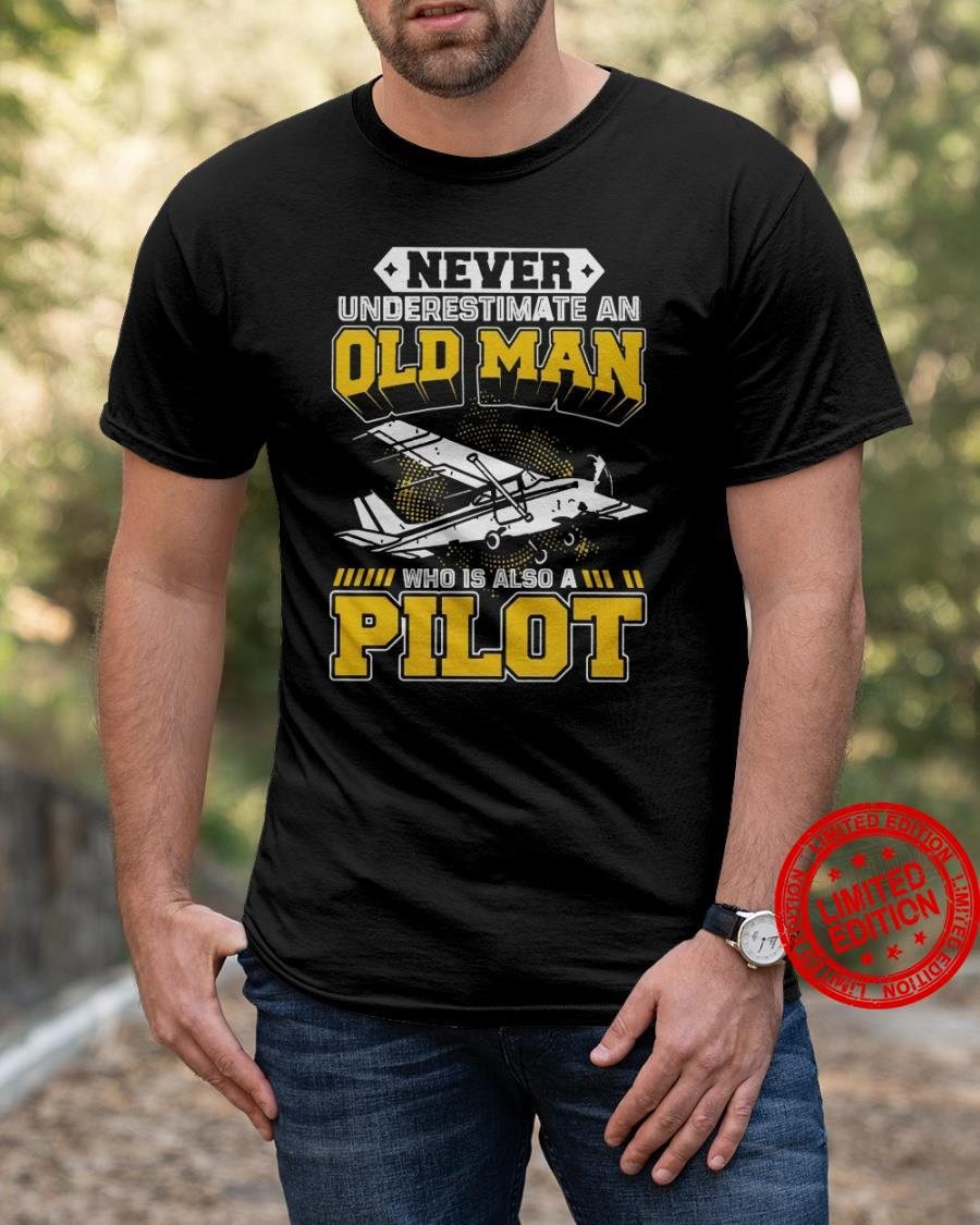 Never Underestimate An Old Man Who Is Also A Pilot Shirt