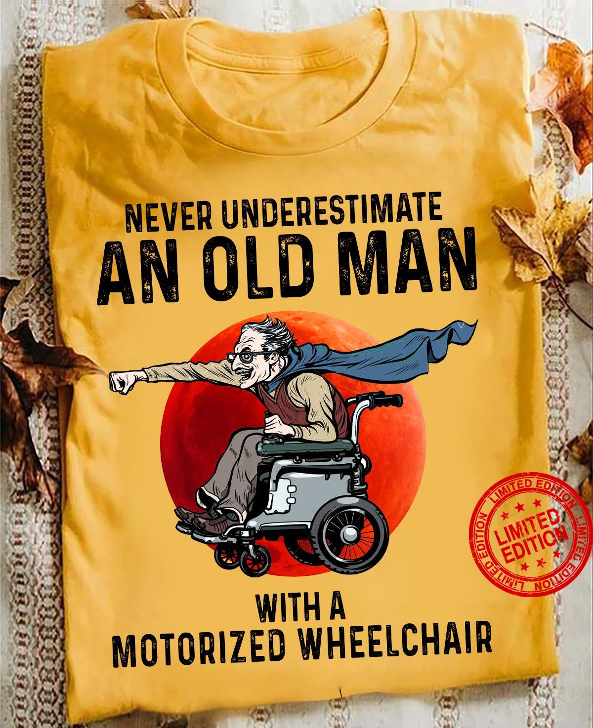 Never Underestimate An Old Man With A Motorized Wheelchair Shirt