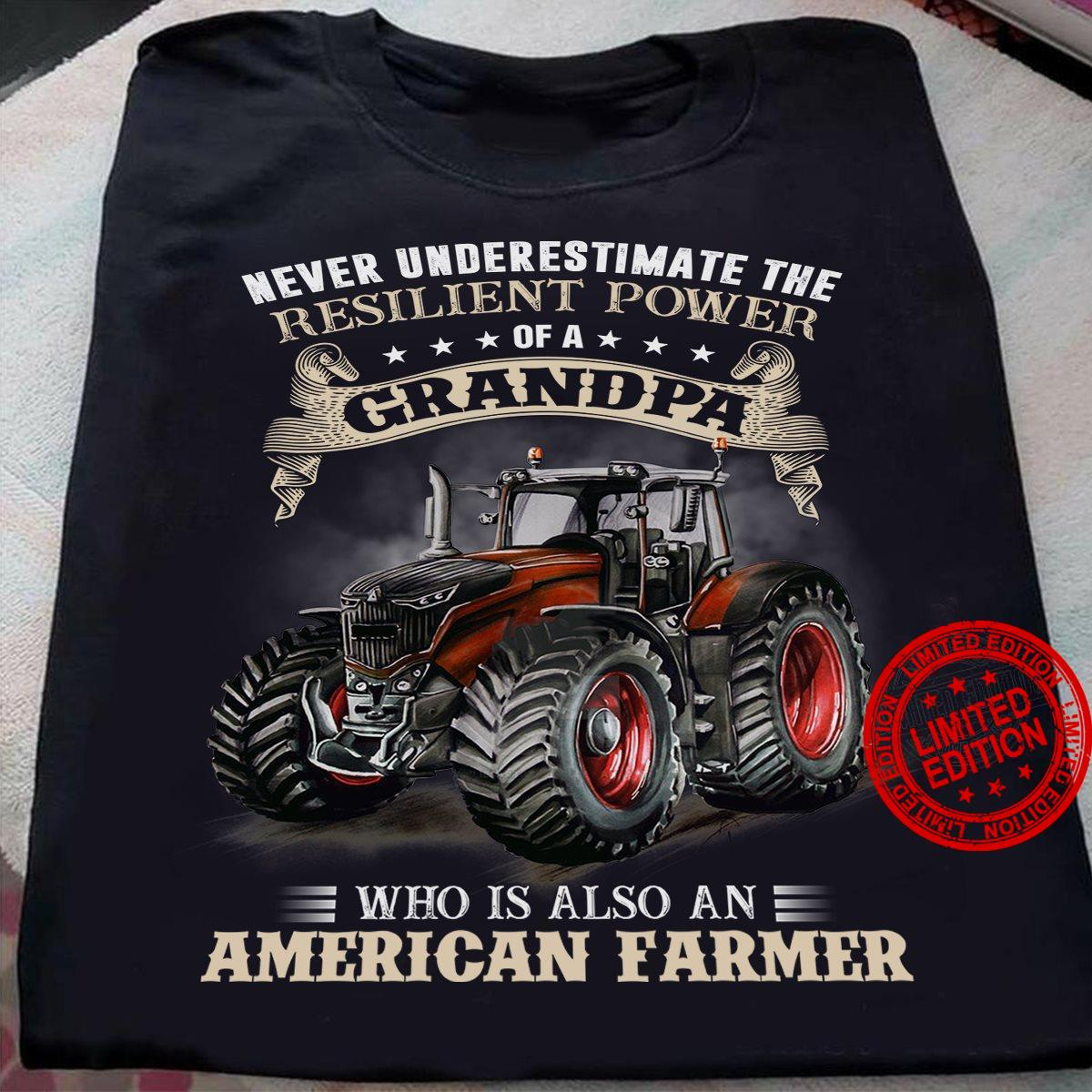 Never Underestimate The Resilient Power Of A Grandpa Who Is Also An American Farmer Shirt
