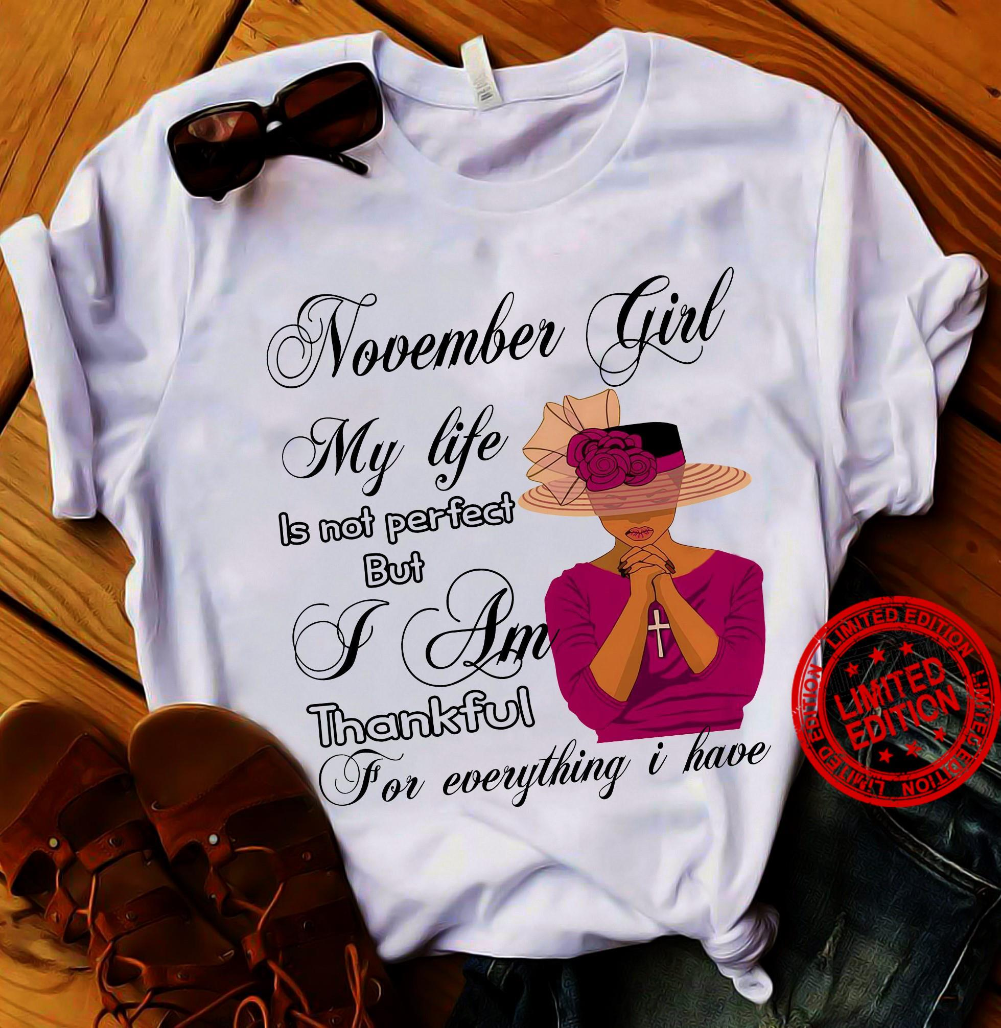 November Girl My Life Is Not Perfect But I Am Thankful For Everything I Have Shirt