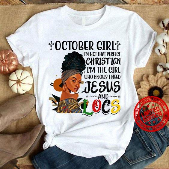 October Girl I'm Not That Perfect Christian I'm The Girl Who Knows I Need Jesus Shirt
