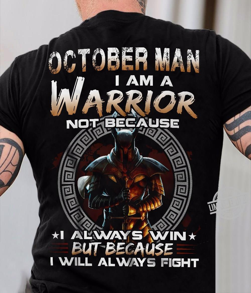 October Man I Am A Warrior Not Because I Always Win But Because I Will Always Fight Shirt