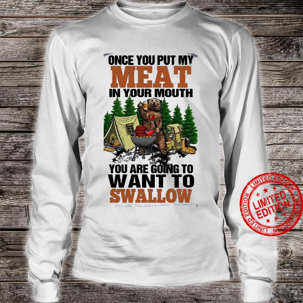 Once You Put My Meat In Your Mouth You Are Going To Want To Swallow Shirt long sleeved