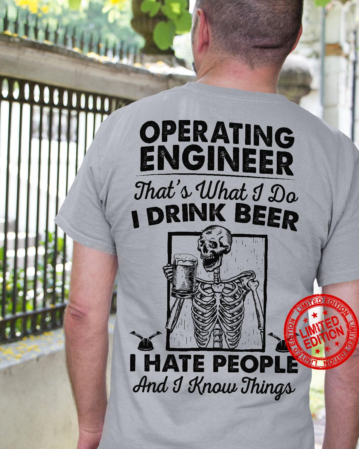 Operating Engineer That's What I Do I Drink Beer I Hate People And I Know Things Shirt