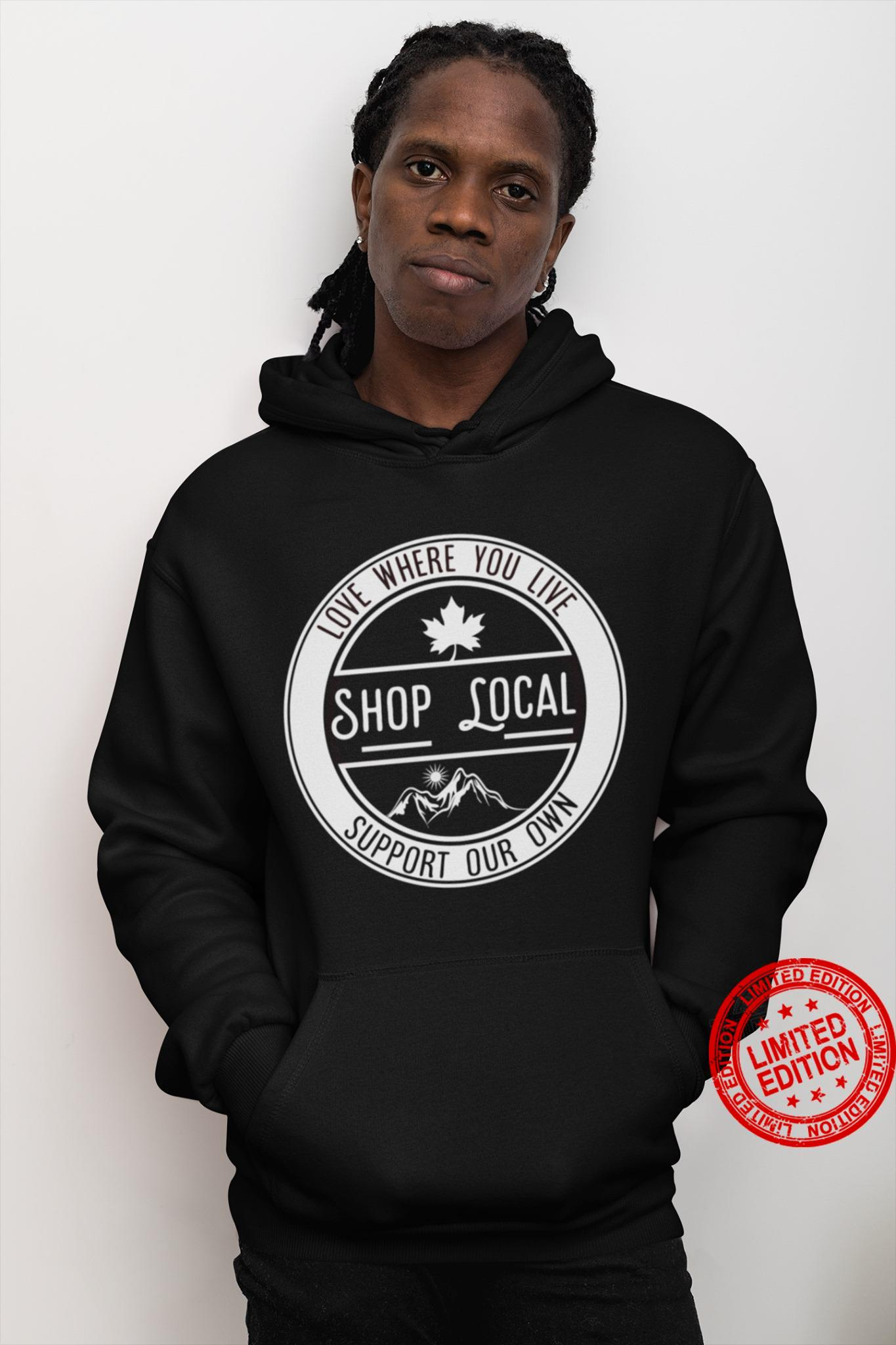 Shop Local Love Where You Live Support Our Own Shirt