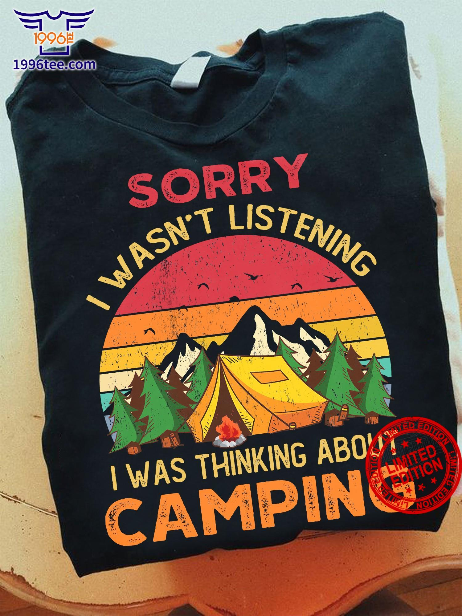 Sorry I Wasn't Listening I Was Thinking About Camping Shirt