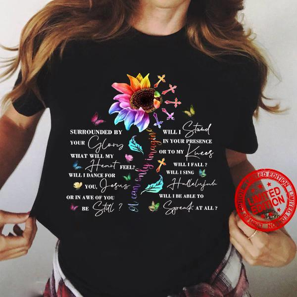 Surrounded By Your Glong What Will My Heart Feel Will I Dance For You Jesus Shirt