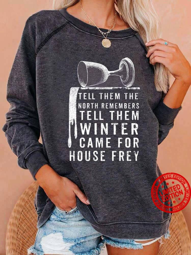 Tell Them The North Remembers Tell The Winter Came For House Frey Shirt