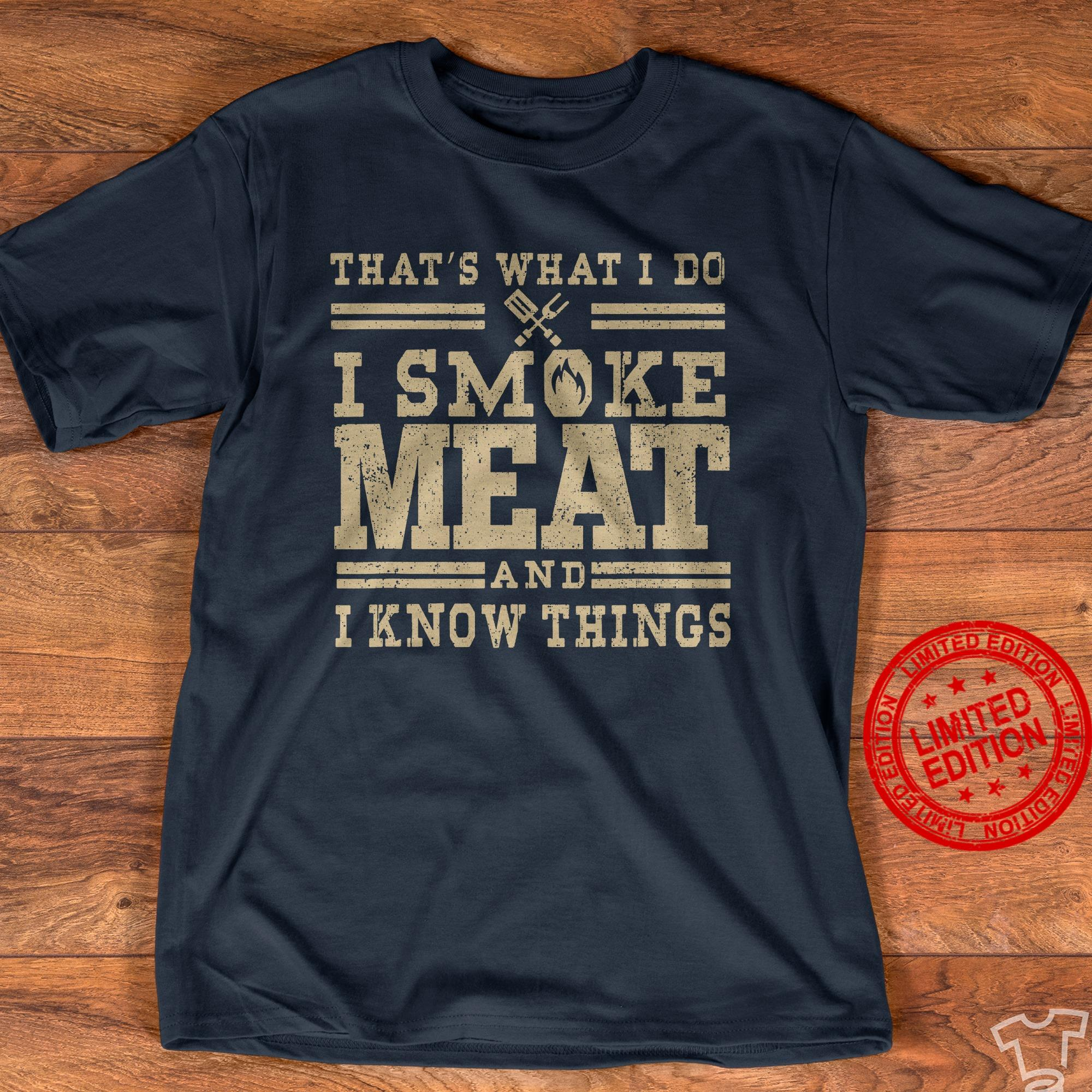 That's What I Do I Smoke Meat And I Know Things Shirt