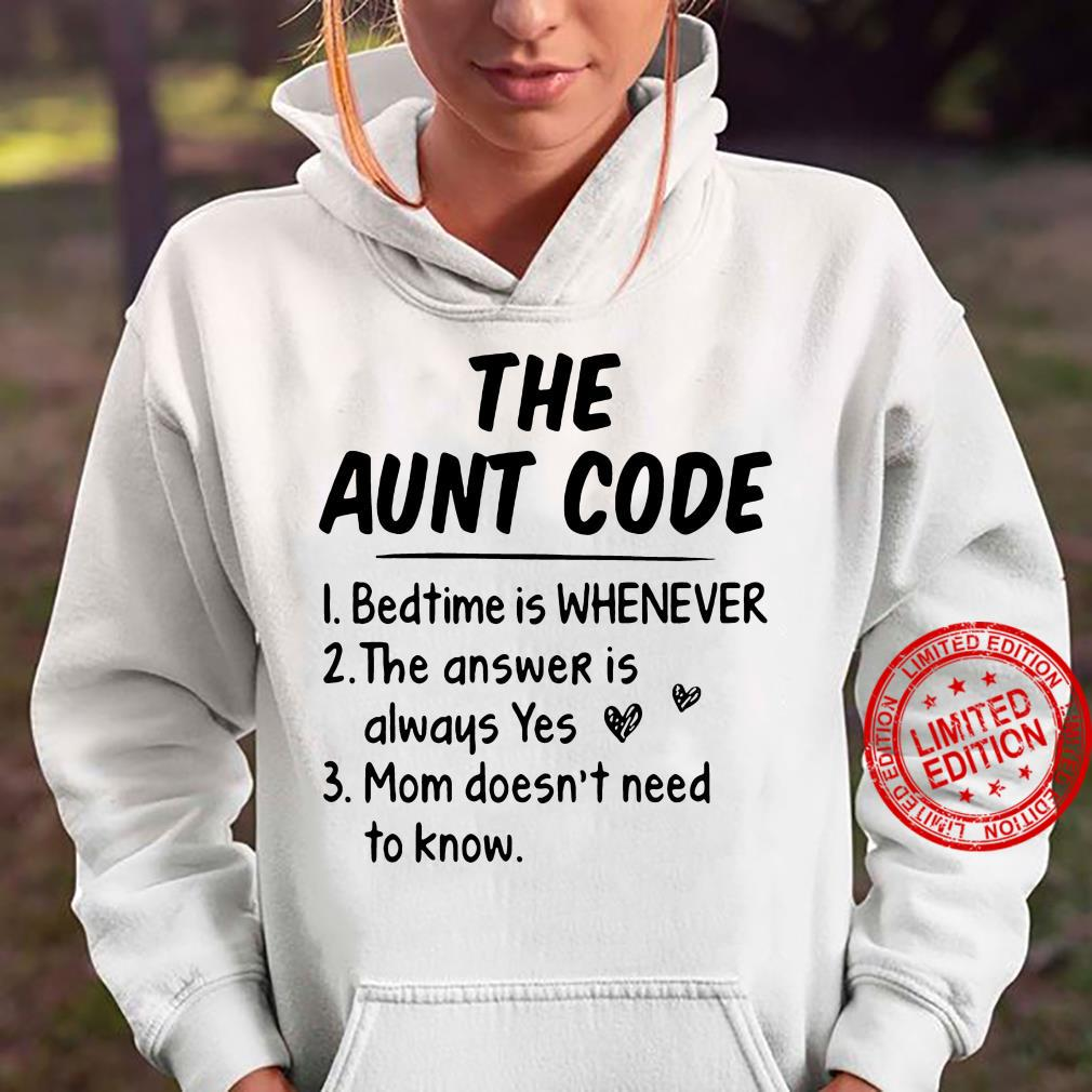 The Aunt Code Bedtime Is Whenever The Answer Is Always Yes Mom Doesn't Need To Know Shirt hoodie