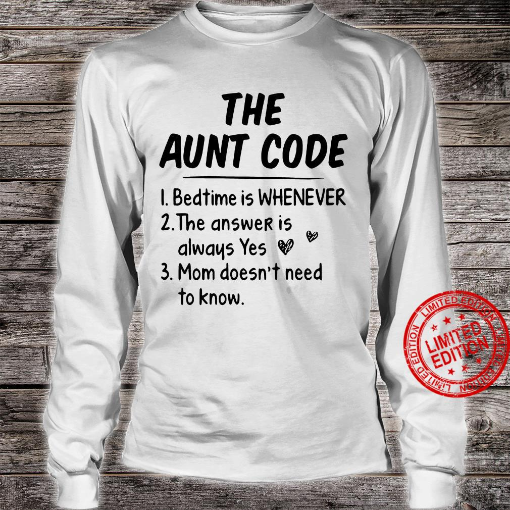 The Aunt Code Bedtime Is Whenever The Answer Is Always Yes Mom Doesn't Need To Know Shirt long sleeved