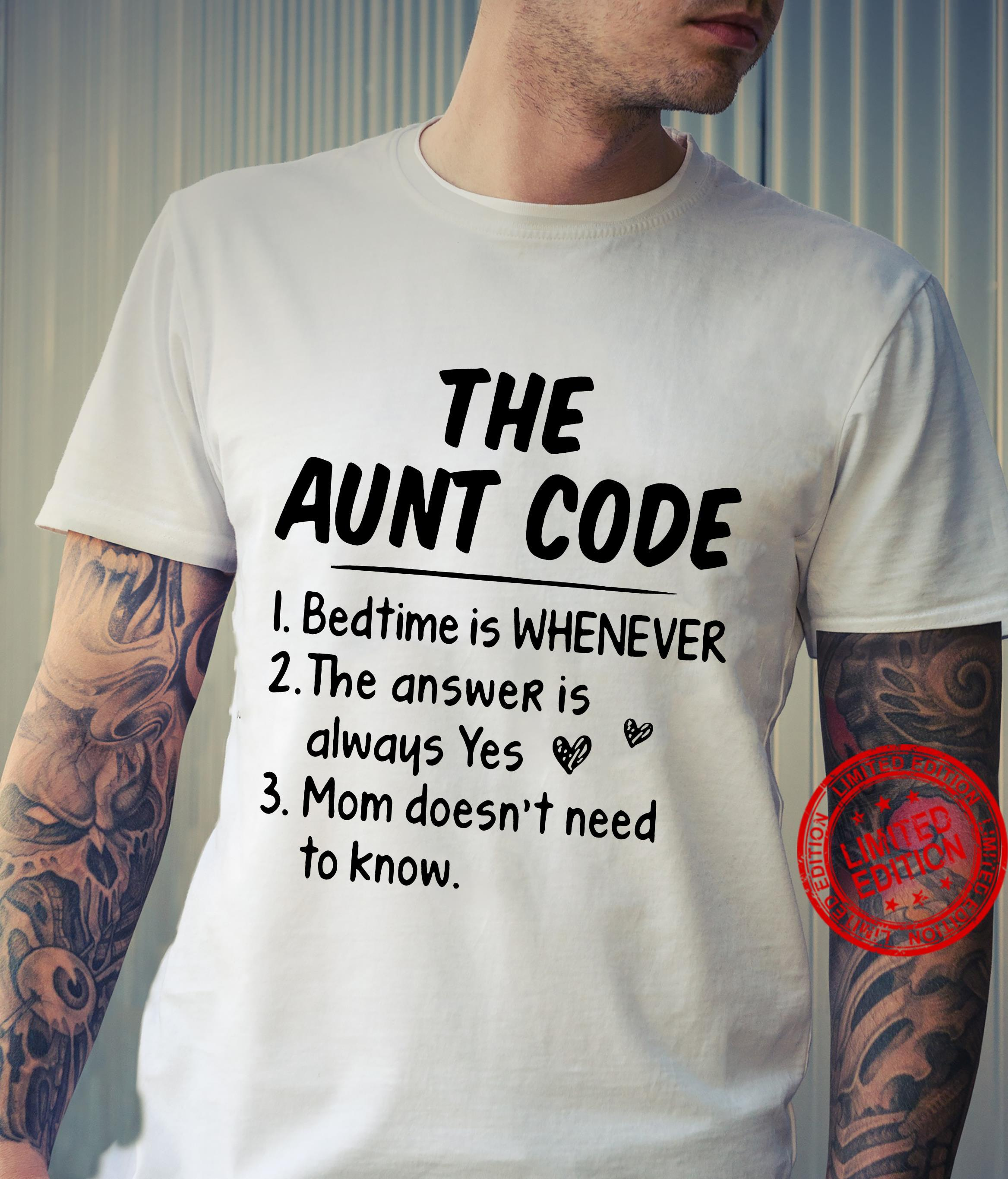 The Aunt Code Bedtime Is Whenever The Answer Is Always Yes Mom Doesn't Need To Know Shirt