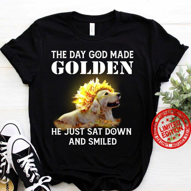 The Day God Made Golden He Just Sat Down And Smiled Shirt