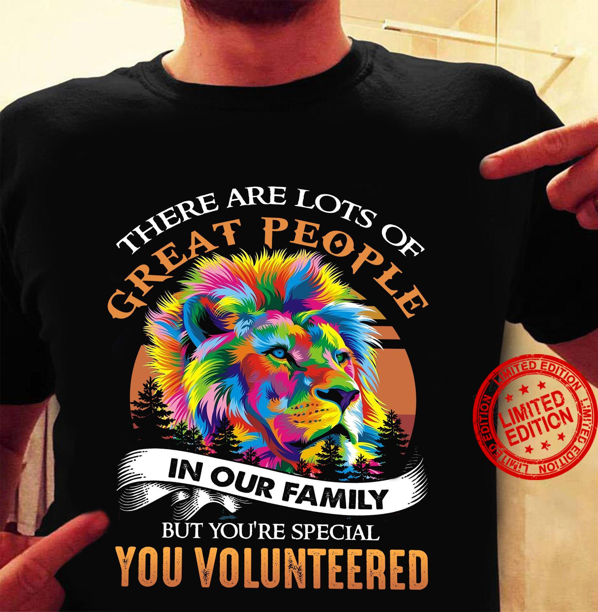 There Are Lots Of Great People In Our Family But You're Special You Volunteered Shirt