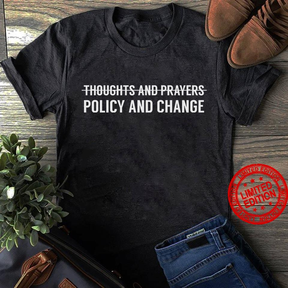 Thoughts And Prayers Policy And Change Shirt