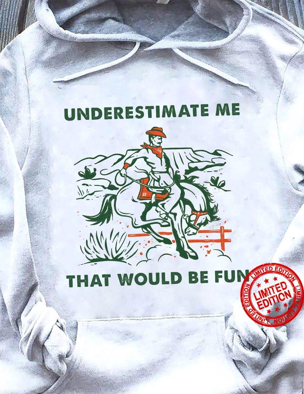 Underestimate Me That Would Be Fun Shirt