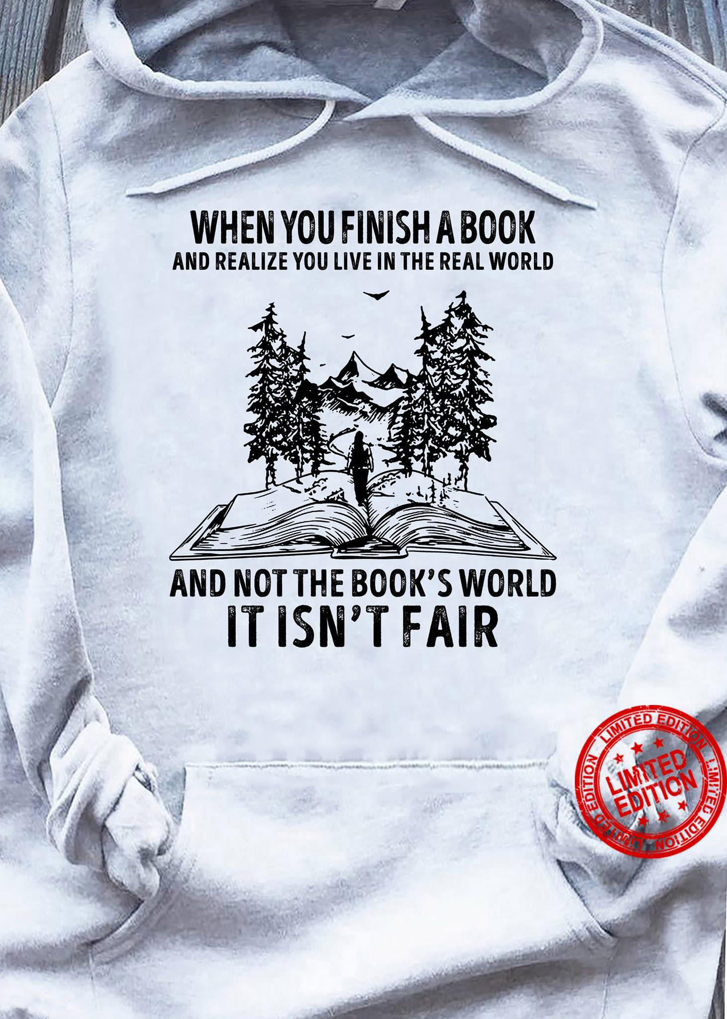 When You Finish A Book And Realize You Live In The Real World And Not The Book's World Shirt