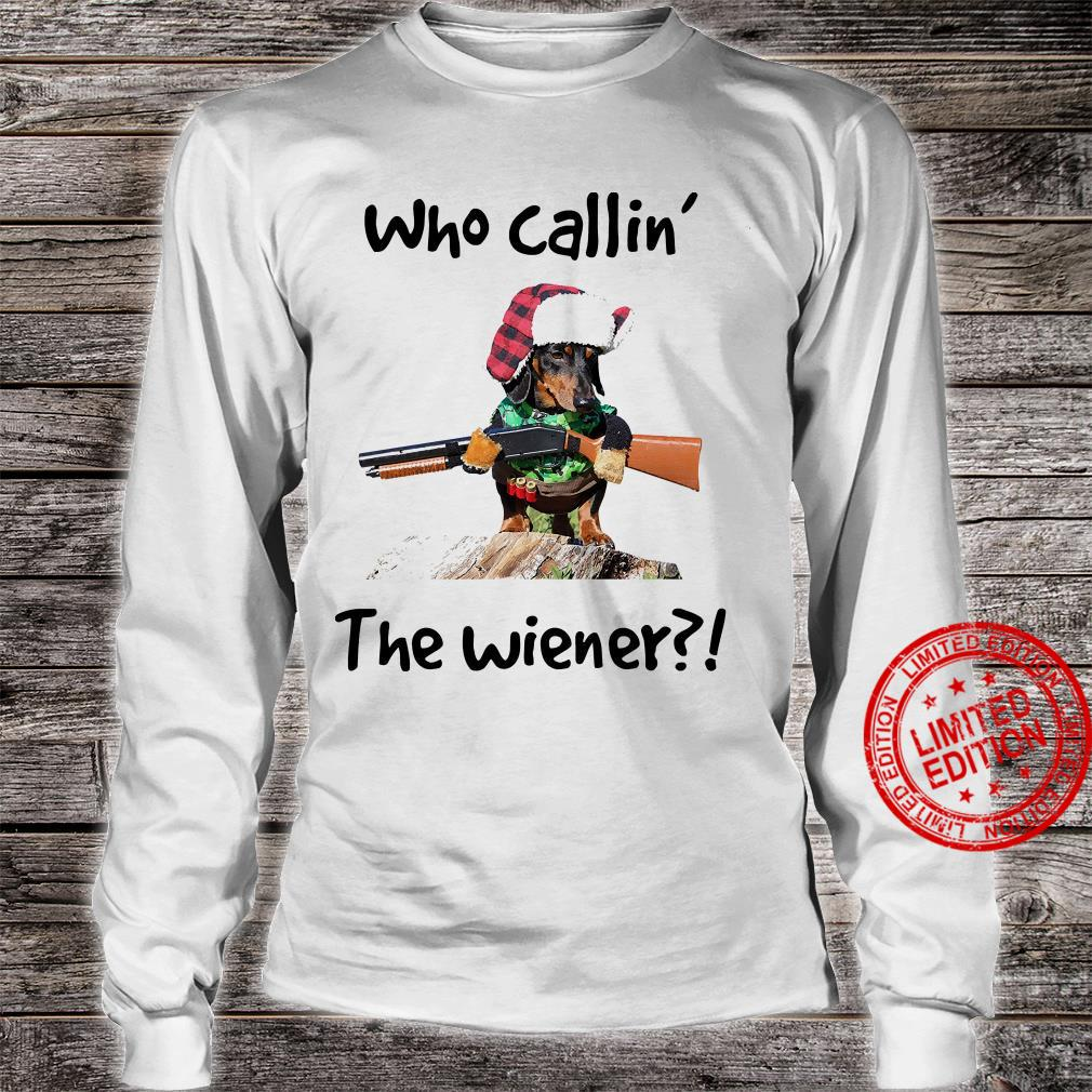 Who Callin The Wiener Shirt long sleeved